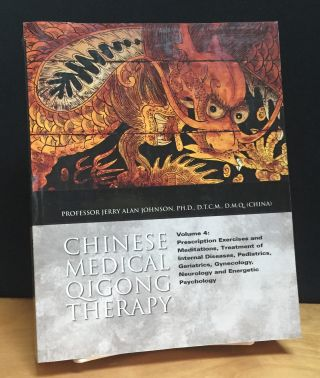 Chinese Medical Qigong Therapy, Volume 4: Prescription Exercises and Meditations, Treatment of...