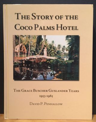 The Story of the Coco Palms Hotel: The Grace Buscher Guslander Years 1953-1985. David P. Penhallow