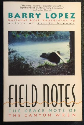 Field Notes: The Grace Note of the Canyon Wren. Barry Lopez