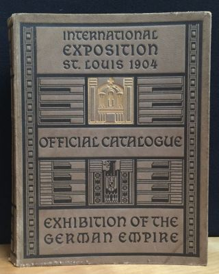 International Exposition St. Louis 1904: Official Catalogue of the Exhibition of The German...