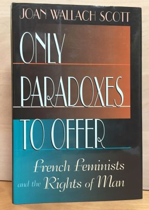 Only Paradoxes to Offer: French Feminists and the Rights of Man. Joan Wallach Scott