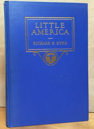 Little America: Aerial Exploration in the Antarctic; The Flight to the South Pole. Richard E. Byrd